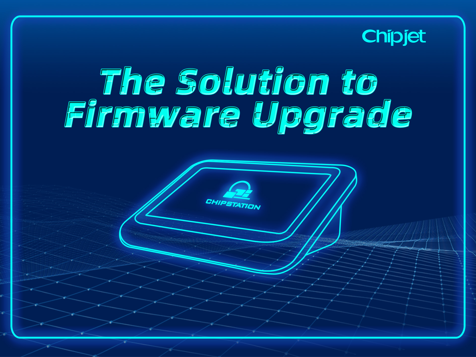 ChipStation | the Intelligent Firmware Upgrade Manager at Your Side