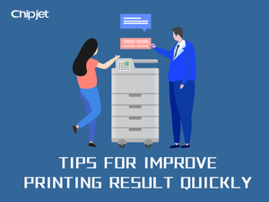 Tips for Improve Printing Result Quickly.jpg